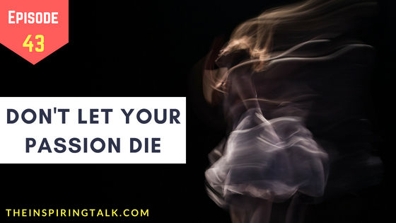 Don't Let your passion die